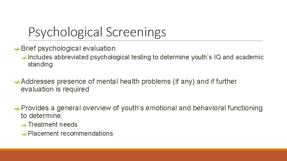Psychological Screenings Brief psychological evaluation Includes standing abbreviated psychological testing to determine youth's IQ