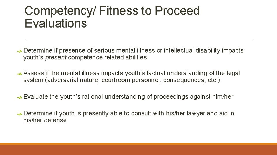 Competency/ Fitness to Proceed Evaluations Determine if presence of serious mental illness or intellectual