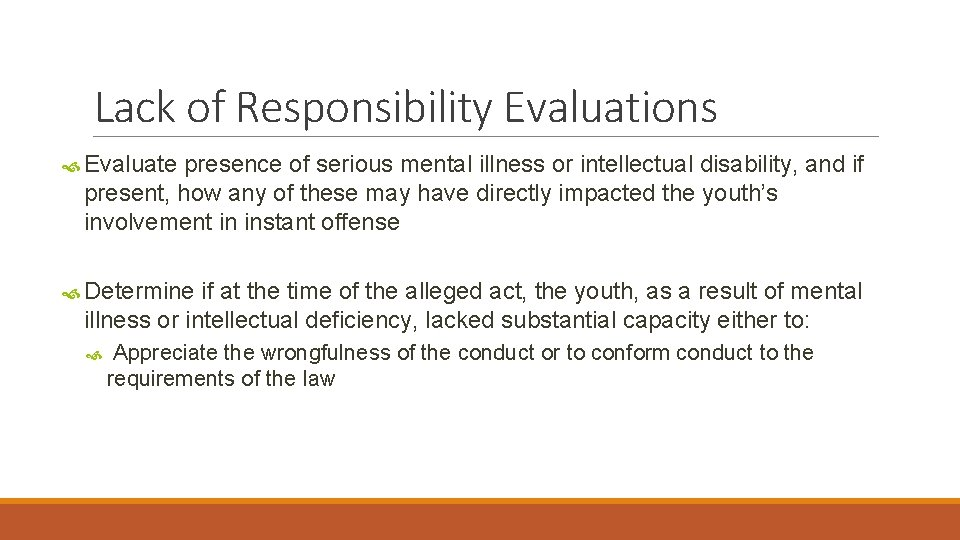 Lack of Responsibility Evaluations Evaluate presence of serious mental illness or intellectual disability, and