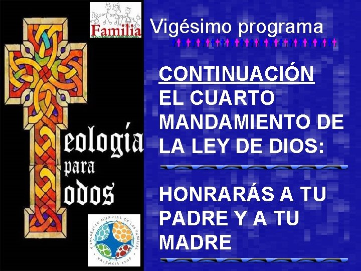 Vigésimo programa CONTINUACIÓN EL CUARTO MANDAMIENTO DE LA LEY DE DIOS: HONRARÁS A TU