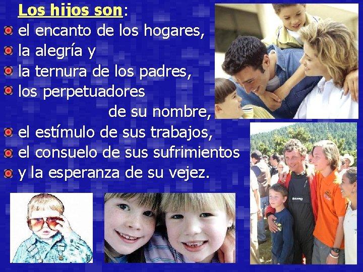 Los hijos son: el encanto de los hogares, la alegría y la ternura de