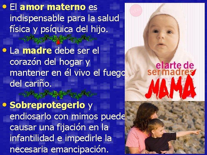 • El amor materno es indispensable para la salud física y psíquica del