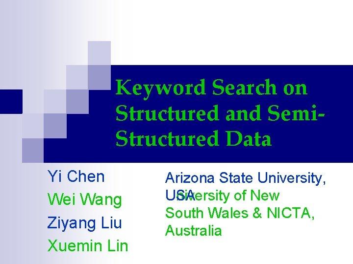 Keyword Search on Structured and Semi. Structured Data Yi Chen Wei Wang Ziyang Liu