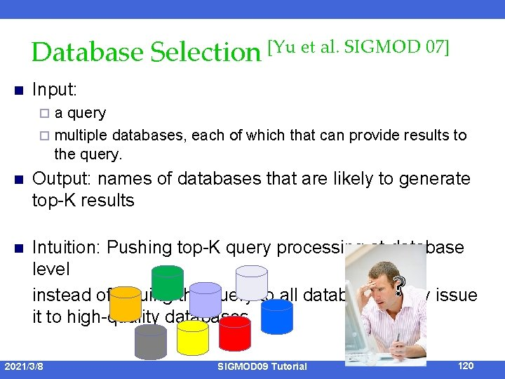 Database Selection [Yu et al. SIGMOD 07] n Input: a query ¨ multiple databases,