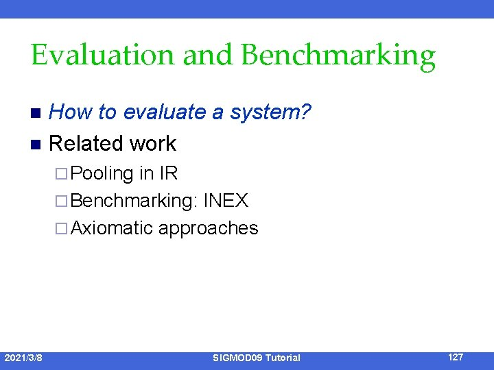 Evaluation and Benchmarking How to evaluate a system? n Related work n ¨ Pooling