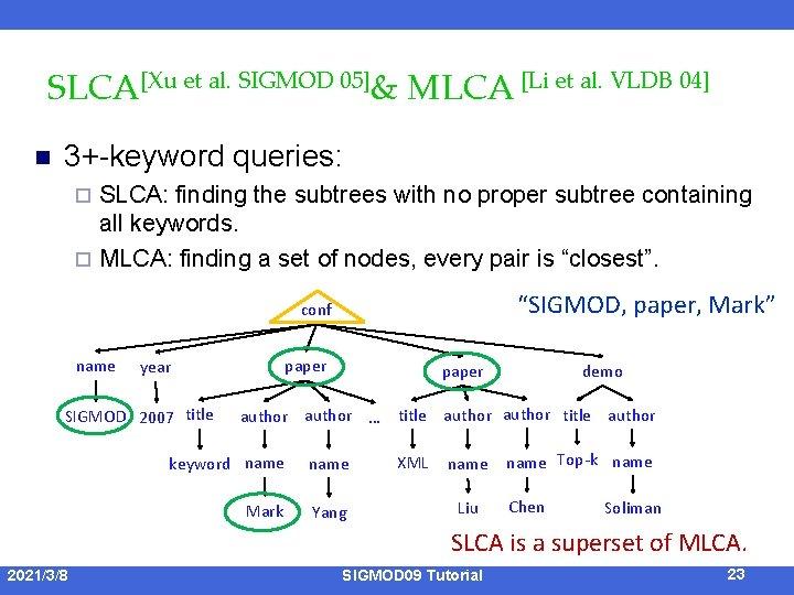 SLCA[Xu et al. SIGMOD 05]& MLCA [Li et al. VLDB 04] n 3+-keyword queries: