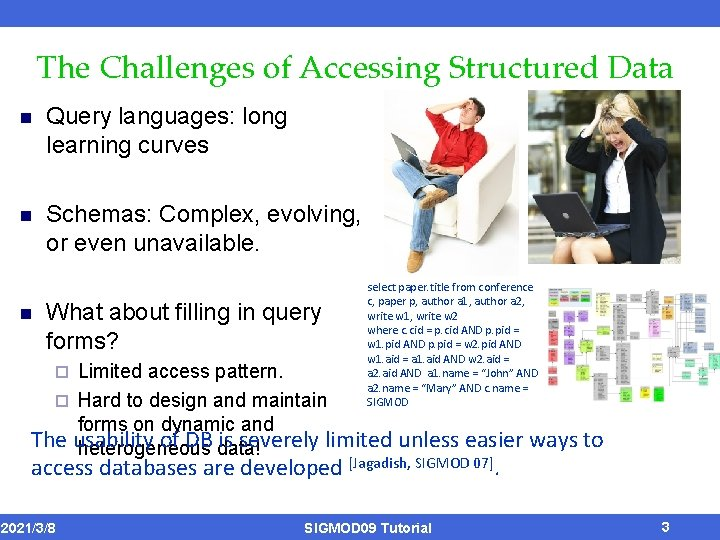The Challenges of Accessing Structured Data n Query languages: long learning curves n Schemas: