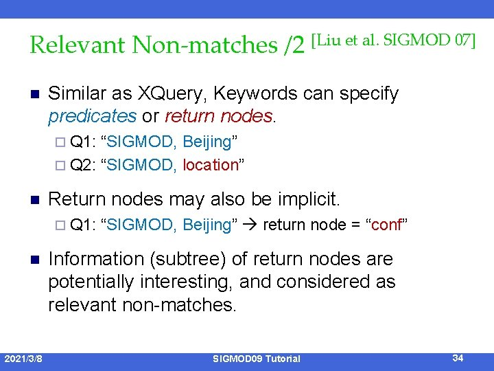 Relevant Non-matches /2 [Liu et al. SIGMOD 07] n Similar as XQuery, Keywords can