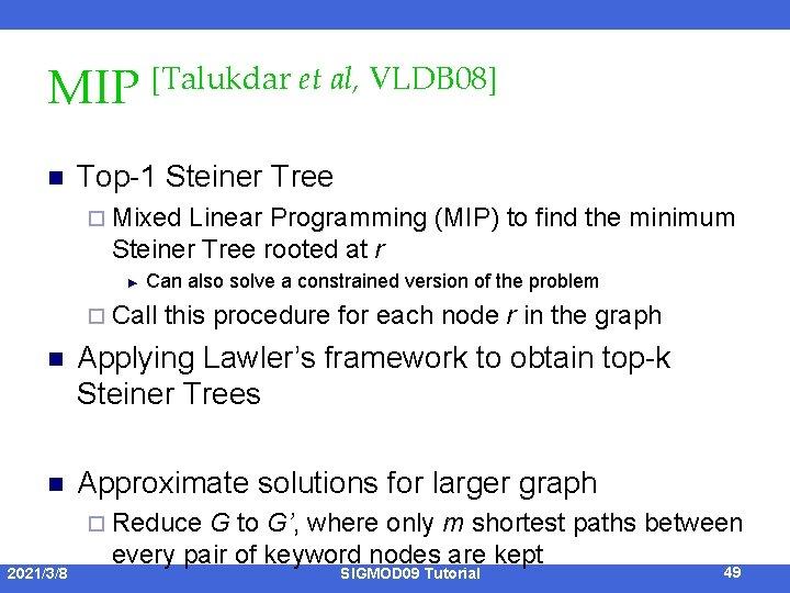 MIP [Talukdar et al, VLDB 08] n Top-1 Steiner Tree ¨ Mixed Linear Programming