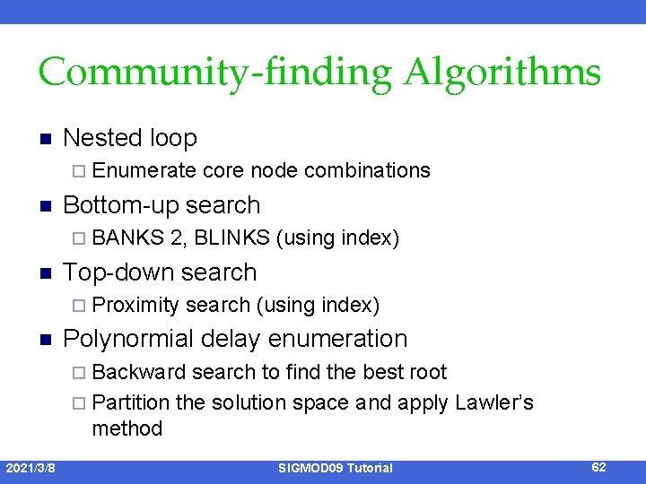 Community-finding Algorithms n Nested loop ¨ Enumerate n Bottom-up search ¨ BANKS n 2,
