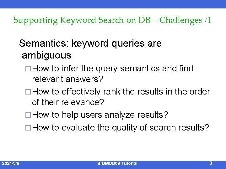 Supporting Keyword Search on DB – Challenges /1 Semantics: keyword queries are ambiguous ¨