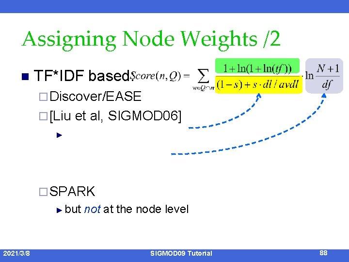 Assigning Node Weights /2 n TF*IDF based: ¨ Discover/EASE ¨ [Liu et al, SIGMOD