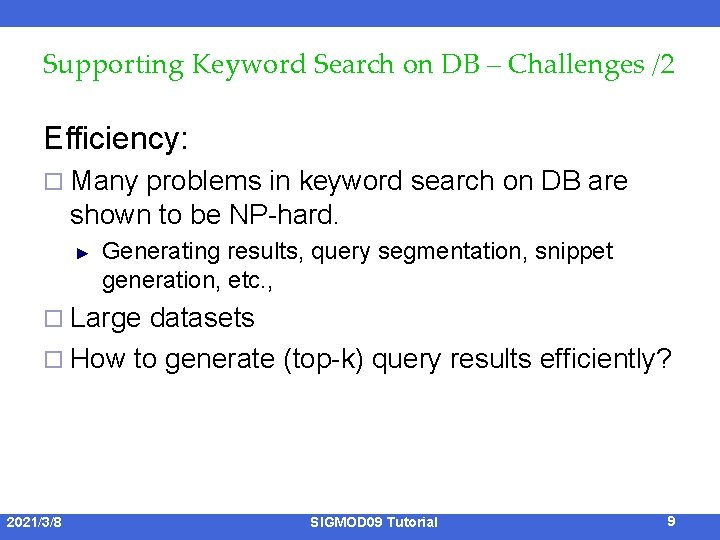 Supporting Keyword Search on DB – Challenges /2 Efficiency: ¨ Many problems in keyword