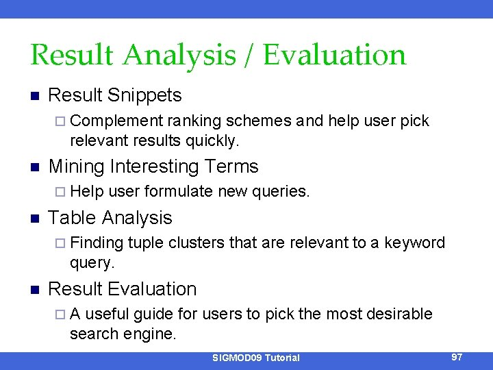 Result Analysis / Evaluation n Result Snippets ¨ Complement ranking schemes and help user