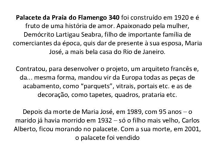 Palacete da Praia do Flamengo 340 foi construído em 1920 e é fruto de