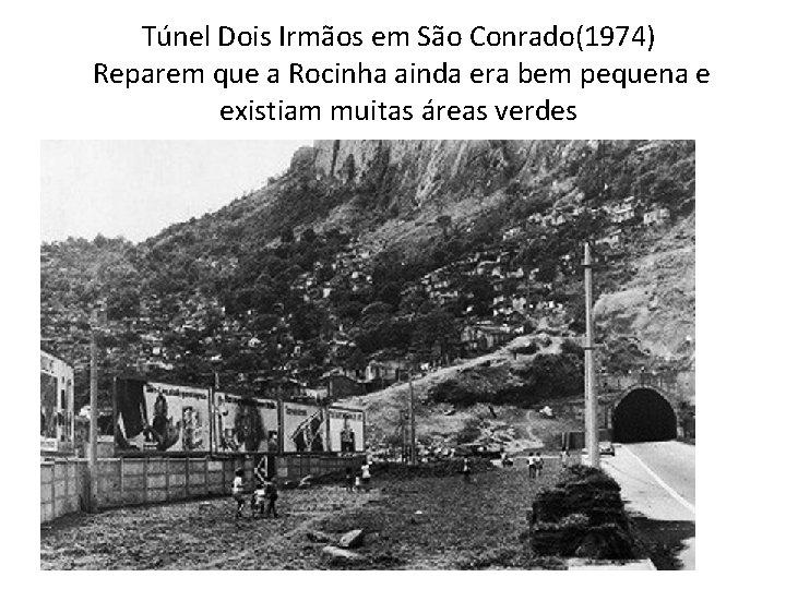 Túnel Dois Irmãos em São Conrado(1974) Reparem que a Rocinha ainda era bem pequena