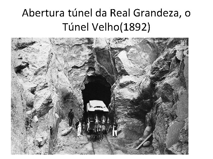 Abertura túnel da Real Grandeza, o Túnel Velho(1892)