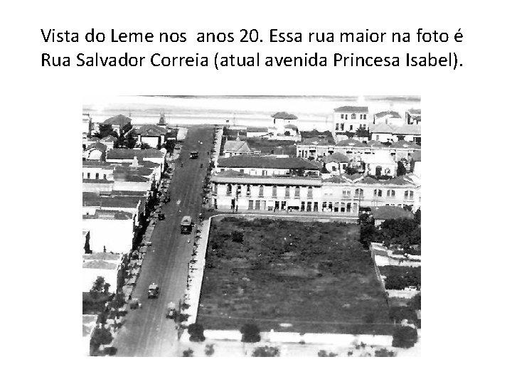 Vista do Leme nos anos 20. Essa rua maior na foto é Rua Salvador