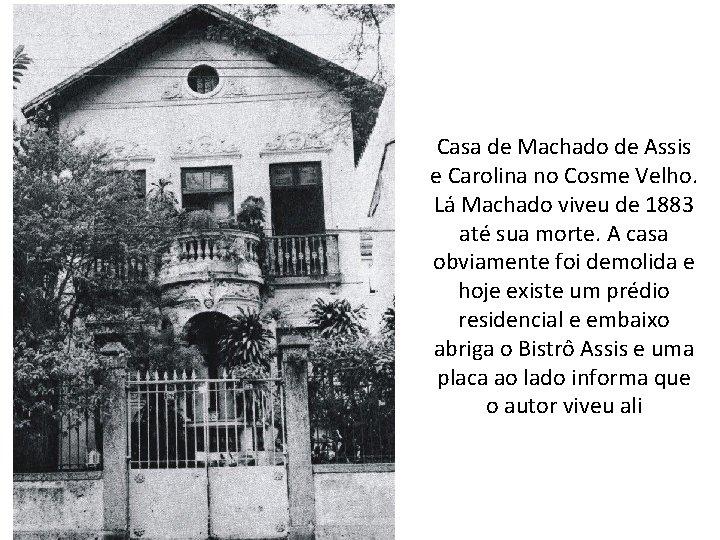 Casa de Machado de Assis e Carolina no Cosme Velho. Lá Machado viveu de