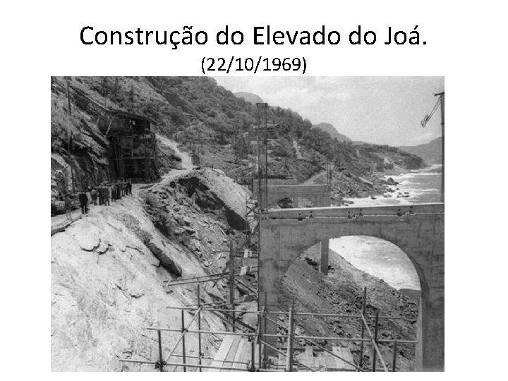 Construção do Elevado do Joá. (22/10/1969)
