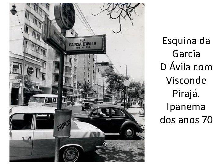 Esquina da Garcia D'Ávila com Visconde Pirajá. Ipanema dos anos 70