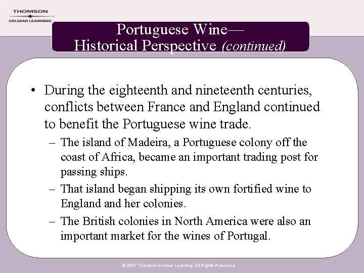 Portuguese Wine— Historical Perspective (continued) • During the eighteenth and nineteenth centuries, conflicts between