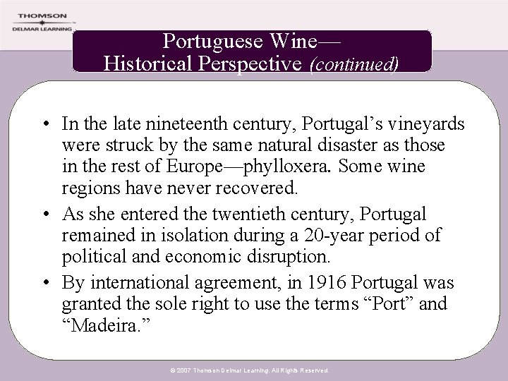 Portuguese Wine— Historical Perspective (continued) • In the late nineteenth century, Portugal's vineyards were