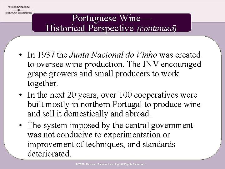Portuguese Wine— Historical Perspective (continued) • In 1937 the Junta Nacional do Vinho was