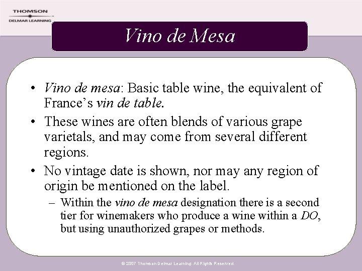 Vino de Mesa • Vino de mesa: Basic table wine, the equivalent of France's