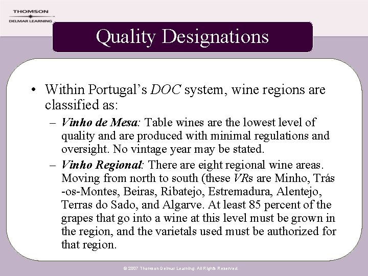 Quality Designations • Within Portugal's DOC system, wine regions are classified as: – Vinho