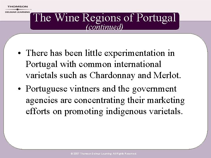 The Wine Regions of Portugal (continued) • There has been little experimentation in Portugal