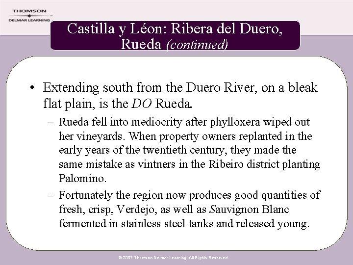 Castilla y Léon: Ribera del Duero, Rueda (continued) • Extending south from the Duero