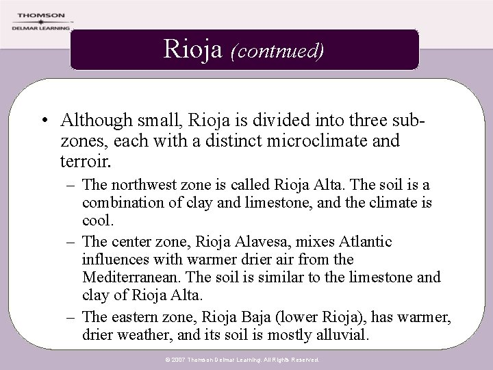 Rioja (contnued) • Although small, Rioja is divided into three subzones, each with a