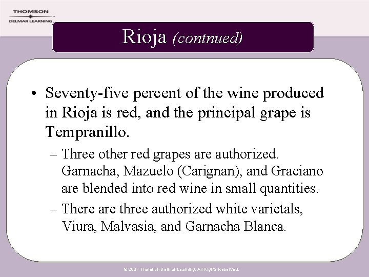 Rioja (contnued) • Seventy-five percent of the wine produced in Rioja is red, and
