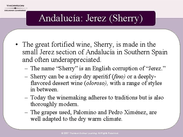Andalucía: Jerez (Sherry) • The great fortified wine, Sherry, is made in the small