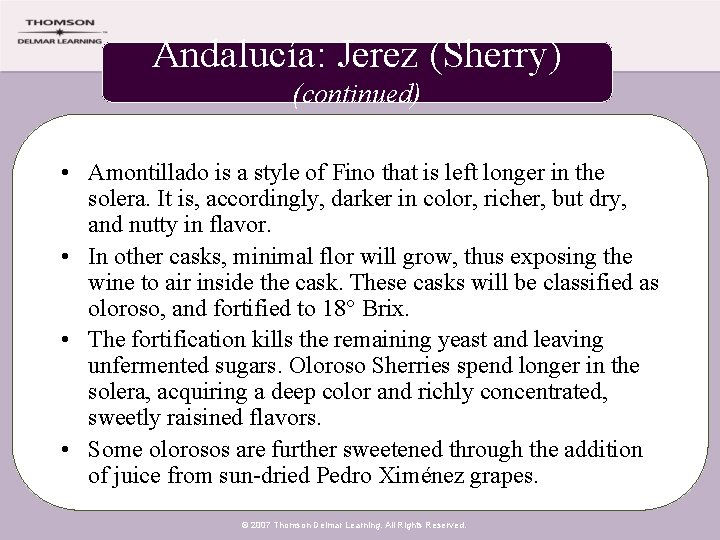Andalucía: Jerez (Sherry) (continued) • Amontillado is a style of Fino that is left