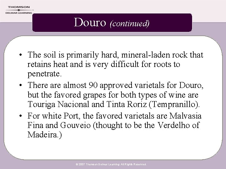 Douro (continued) • The soil is primarily hard, mineral-laden rock that retains heat and