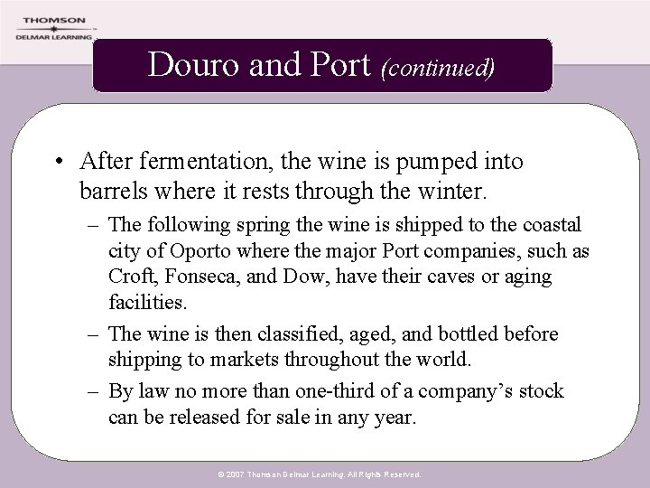 Douro and Port (continued) • After fermentation, the wine is pumped into barrels where