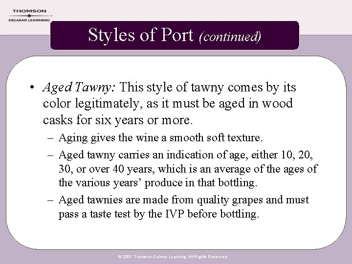 Styles of Port (continued) • Aged Tawny: This style of tawny comes by its