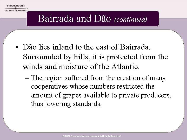Bairrada and Dão (continued) • Dão lies inland to the east of Bairrada. Surrounded