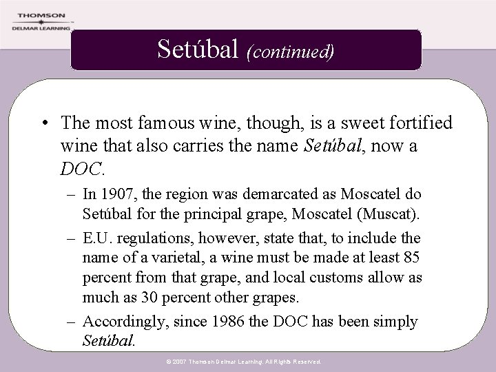 Setúbal (continued) • The most famous wine, though, is a sweet fortified wine that