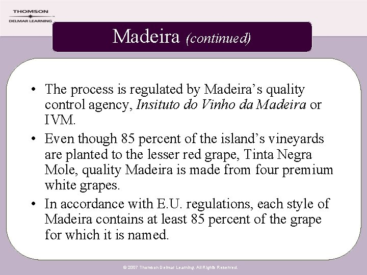 Madeira (continued) • The process is regulated by Madeira's quality control agency, Insituto do