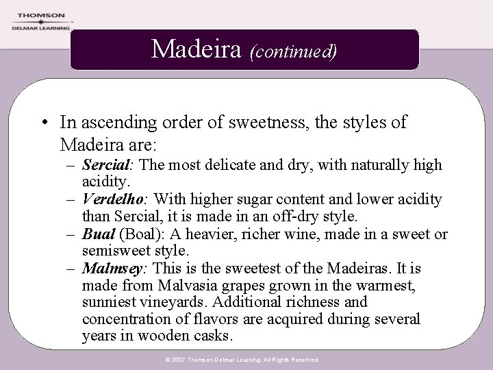 Madeira (continued) • In ascending order of sweetness, the styles of Madeira are: –