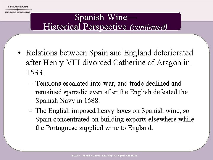Spanish Wine— Historical Perspective (continued) • Relations between Spain and England deteriorated after Henry