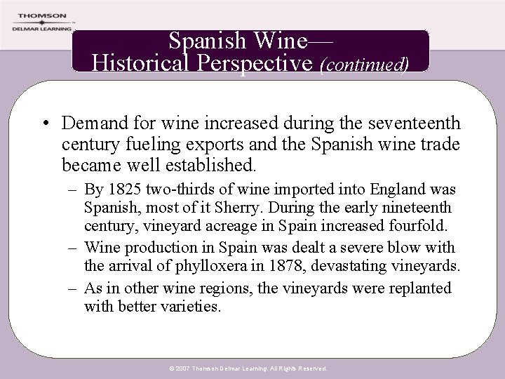 Spanish Wine— Historical Perspective (continued) • Demand for wine increased during the seventeenth century