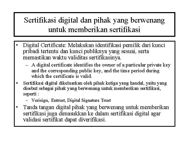 Sertifikasi digital dan pihak yang berwenang untuk memberikan sertifikasi • Digital Certificate: Melakukan identifikasi