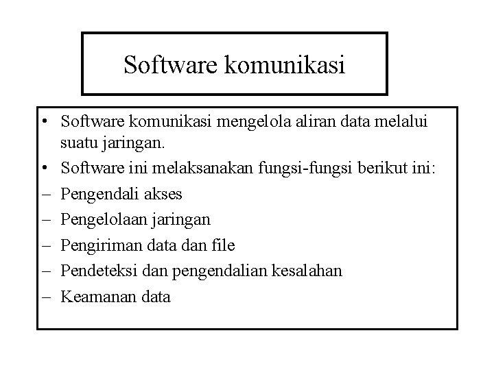 Software komunikasi • Software komunikasi mengelola aliran data melalui suatu jaringan. • Software ini