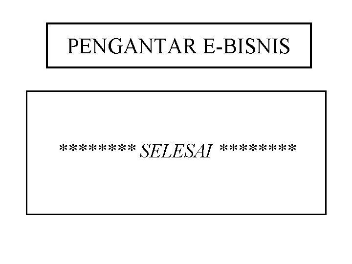 PENGANTAR E-BISNIS **** SELESAI ****
