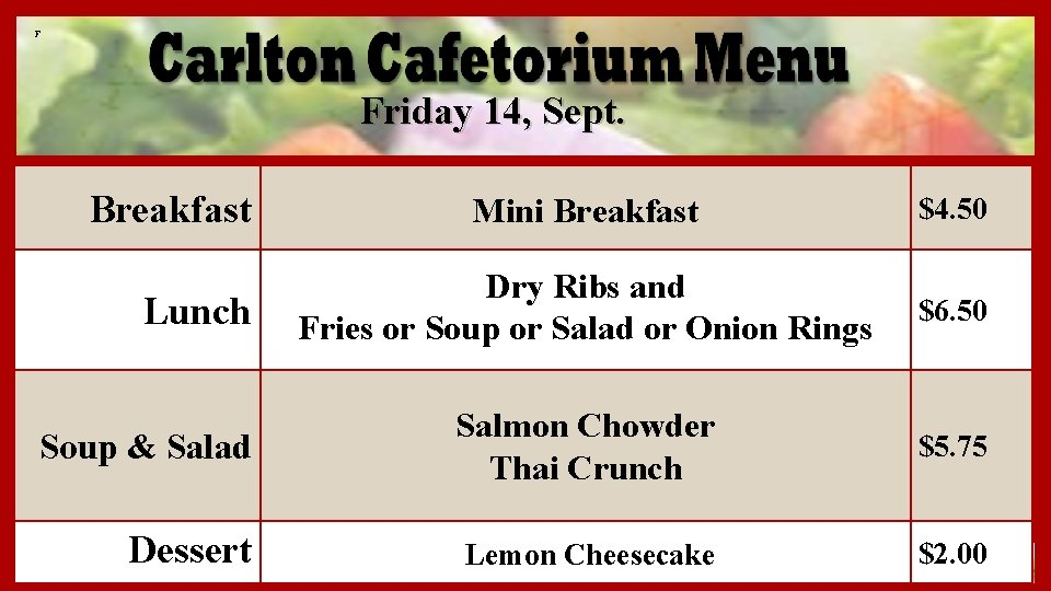 F Friday 14, Sept. Breakfast Mini Breakfast $4. 50 Dry Ribs and Fries or