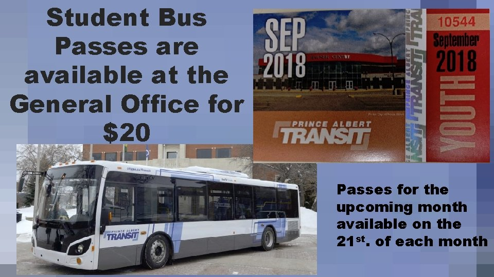 Student Bus Passes are available at the General Office for $20 Passes for the